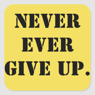 NEVER GIVE UP! SQUARE STICKER