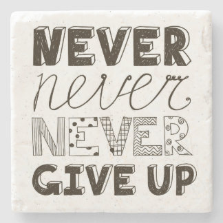 Never Give Up Stone Beverage Coaster