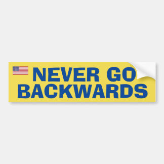 Never Go Backwardss Bumper Sticker
