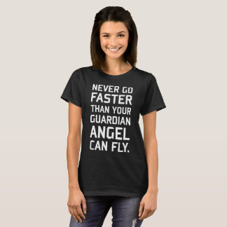 Never Go Faster than Guardian Angel Can Fly Faith T-Shirt