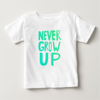 Never Grow Up Baby T-Shirt