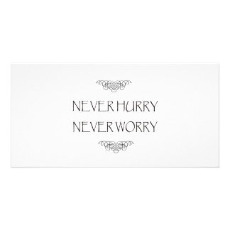 Never Hurry Never Worry Photo Cards