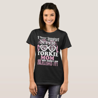 Never Imagined Super Cool Yorkie Mom But Killing T-Shirt
