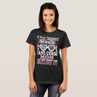 Never Imagined Would Be Super Cool Cane Corso Mom T-Shirt