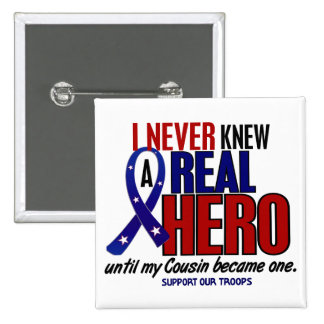 Never Knew A Hero 2 Cousin (Support Our Troops) Pinback Buttons