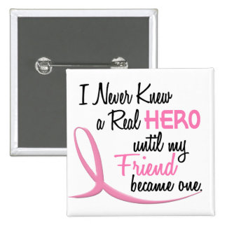 Never Knew A Real Hero 3 Friend BREAST CANCER Buttons