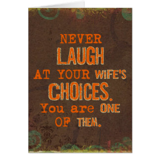 Never Laugh At Wife's Choices Amusing Card