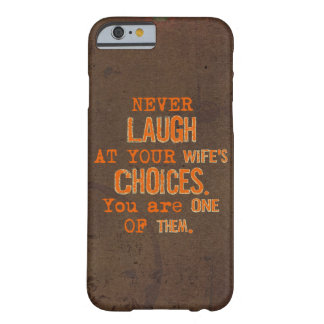 Never Laugh At Wife's Choices iPhone 6/6s Case