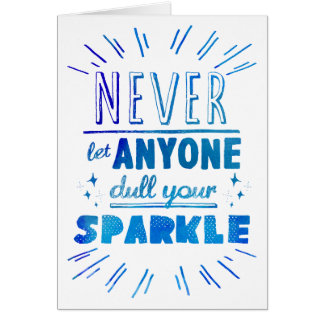 """""""Never let anyone dull your sparkle"""" motivational Card"""