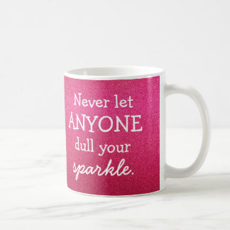 Never Let Anyone Dull Your Sparkle - Pink Mug