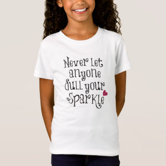 Never let anyone dull your sparkle quote T-Shirt