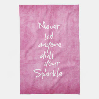 Never let anyone dull your sparkle Quote Tea Towel
