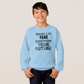 Never Let Fear Sweatshirt