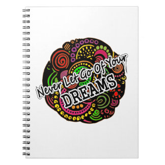 Never Let Go Of Your Dreams Notebook