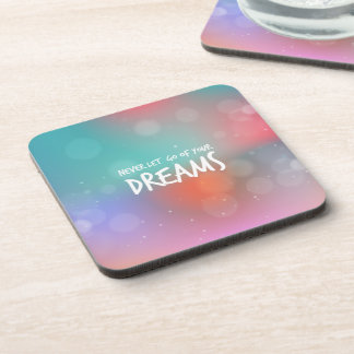 Never Let Go of your Dreams Quote | Coaster