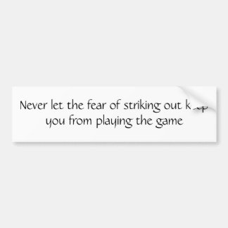 Never let the fear of striking out bumper sticker