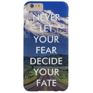 Never let your fear decide your fate barely there iPhone 6 plus case