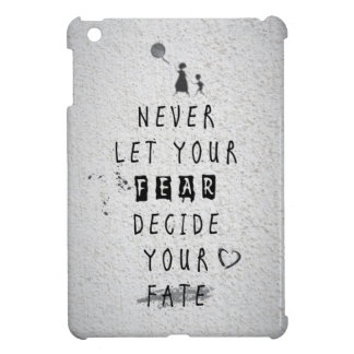 Never Let your fear decide your fate quote iPad Mini Cover
