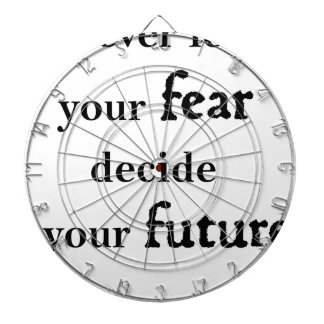 never let your fear decide your future dartboard