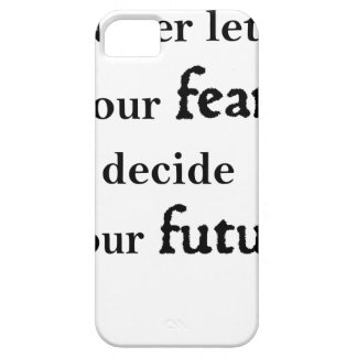 never let your fear decide your future iPhone 5 case