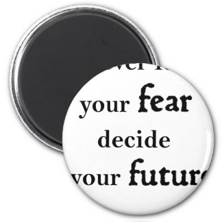 never let your fear decide your future magnet