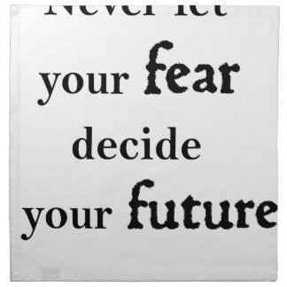 never let your fear decide your future napkin