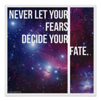 Never Let Your Fears Decide Your Fate Poster