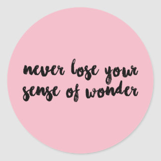 never lose your sense of wonder classic round sticker