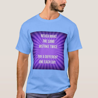 Never make the same mistake twice... Funny Quote T-Shirt