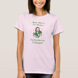 Never Marry For Money You Can Borrow it Cheaper T T-Shirt