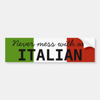 Never Mess With An Italian Bumper Sticker