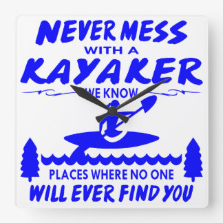 Never Mess With Kayaker No One Will Ever Find You Square Wall Clock