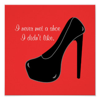 Never met a Shoe Poster