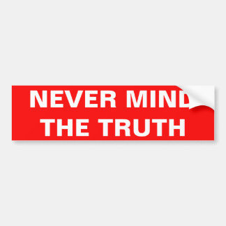 NEVER MIND THE TRUTH BUMPER STICKER