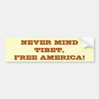 NEVER MIND TIBET, FREE AMERICA! BUMPER STICKER