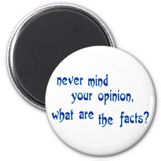Never mind your opinion, what are the facts? 6 cm round magnet
