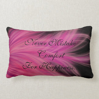 Never Mistake Comfort For Happiness Pillow