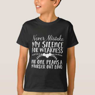 Never Mistake My Silence for Weakness. No One T-Shirt