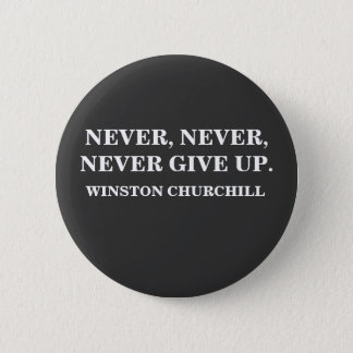 NEVER, NEVER GIVE UP. WINSTON CHURCHILL - BUTTON