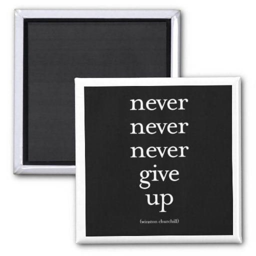 """""""Never, Never, Never Give Up"""" Fridge Magnets"""