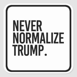 NEVER NORMALIZE TRUMP -- SQUARE STICKER