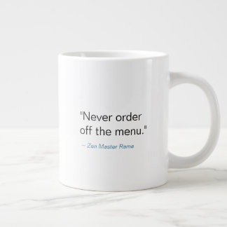 Never Order Off the Menu -- Mug