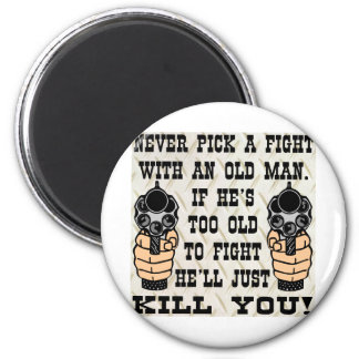 Never Pick A Fight With An Old Man He'll Kill You 6 Cm Round Magnet