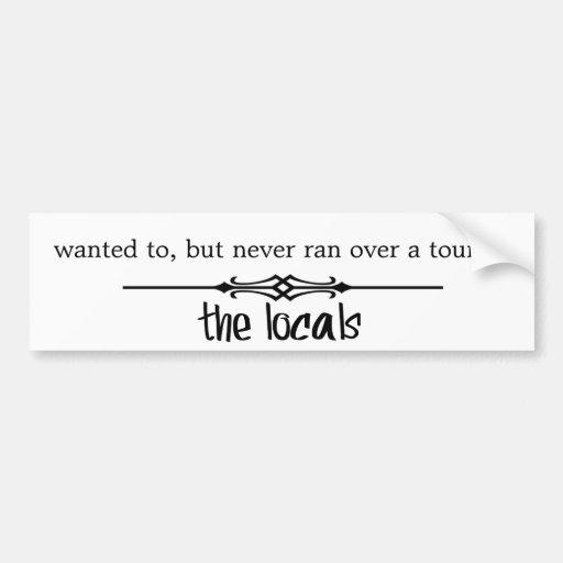 Never ran over a tourist bumper sticker
