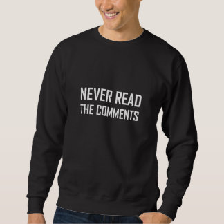 Never Read The Comments Sweatshirt