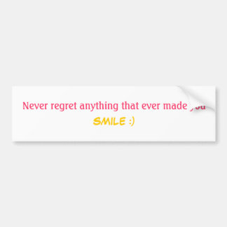 Never regret anything that ever made you SMILE :) Bumper Sticker