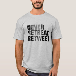 'Never Retreat. Retweet' #WAR Edition T-Shirt