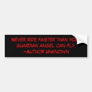 Never ride faster than your guardian angel can ... bumper stickers