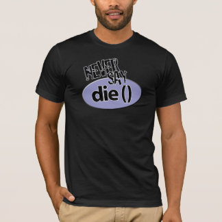 Never Say die() php shirt