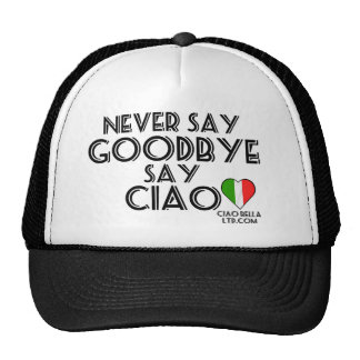Never Say Goodbye Say Ciao Cap